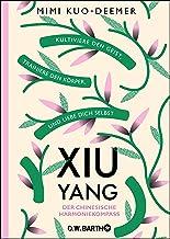XIU YANG - Der chinesische Harmoniekompass: Kultiviere den Geist, trainiere den Körper und liebe dich selbst (German Edition)