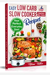 Easy Low Carb Diet Slow Cooker Recipes: Best Healthy Low Carb Crock Pot Recipe Cookbook for Your Perfect Everyday Diet! (low carb chicken soup, ribs, pork ... carb cake recipes) (Slow Cooker Cookbook) Kindle Edition