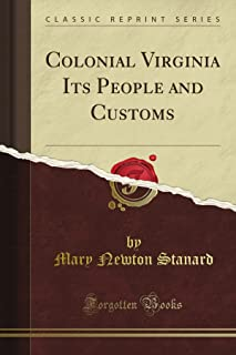 Colonial Virginia Its People and Customs (Classic Reprint)