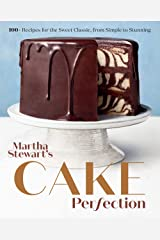 Martha Stewart's Cake Perfection: 100+ Recipes for the Sweet Classic, from Simple to Stunning: A Baking Book Kindle Edition