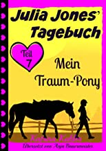 Julia Jones' Tagebuch - Teil 7 - Mein Traum-Pony (German Edition)