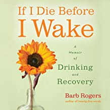 If I Die Before I Wake: A Memoir of Drinking and Recovery