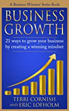 Business Growth: 21 ways to grow your business by creating a winning mindset   (A Business Winners' Series Book Book 1)
