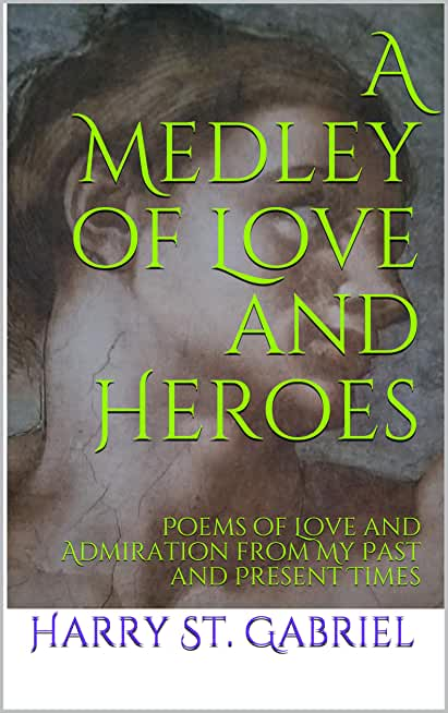 A Medley of Love and Heroes: Poems of Love and Admiration from My Past and Present Times (English Edition)