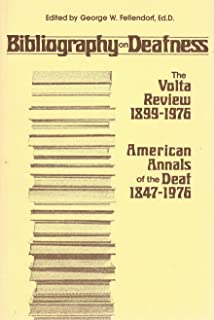 Bibliography on Deafness: The Volta Review, 1899-1976; American Annals of the Deaf, 1847-1976. Rev Ed