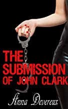 The Submission of John Clark: A BDSM, Femdom, Chastity story (Submission Series Book 1)