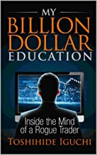 My Billion Dollar Education: Inside the Mind of a Rogue Trader