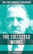 The Collected Works of W. Somerset Maugham (33 Works in One Edition): Novels, Short Stories, Plays & Travel Sketches