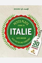 Petits plats Italiens en 30 minutes : 30 recettes à préparer plus vite qu'une livraison Format Kindle