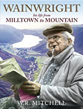 Wainwright - his life from Milltown to Mountain
