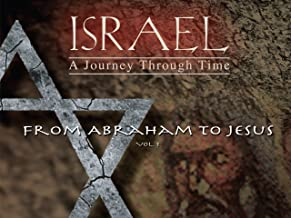 Israel, A Journey Through Time: From Abraham to Jesus (Vol 1)