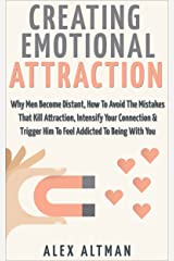 Attract Men: Creating Emotional Attraction: Why Men Become Distant, How To Avoid The Mistakes That Kill Attraction, Intensify Your Connection & Trigger ... and Dating Advice for Women Book 2) Kindle Edition