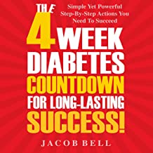 The 4-Week Diabetes Countdown for Long-Lasting Success: Simple Yet Powerful Step-by-Step Actions You Need to Succeed
