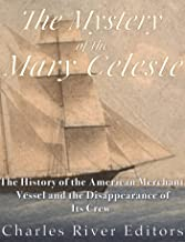 The Mystery of the Mary Celeste: The History of the American Merchant Vessel and the Disappearance of Its Crew (English Edition)