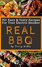 REAL BBQ: 70+ Easy & Tasty Recipes For Your Electric Smoker (English Edition)