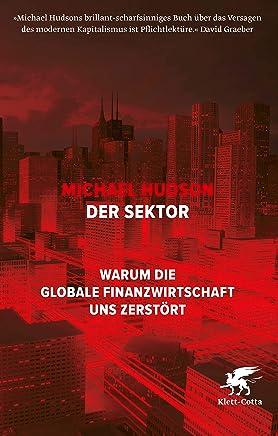Der Sektor: Warum die globale Finanzwirtschaft uns zerst�rt