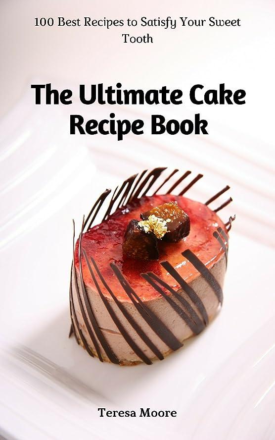 ディスク収束生きるThe Ultimate Cake Recipe Book: 100 Best Recipes to Satisfy Your Sweet Tooth (Quick and Easy Natural Food Book 47) (English Edition)