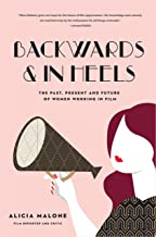 Backwards and in Heels: The Past, Present And Future Of Women Working In Film