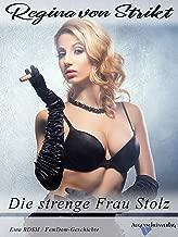 Die strenge Frau Stolz: Eine BDSM / FemDom-Geschichte (German Edition)