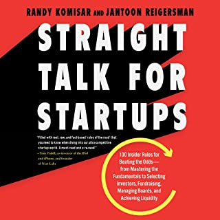 Straight Talk for Startups: 100 Insider Rules for Beating the Odds - From Mastering the Fundamentals to Selecting Investors, Fundraising, Managing Boards, and Achieving Liquidity