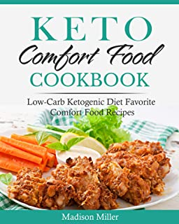 Keto Comfort Food Cookbook : Low-Carb Ketogenic Diet Favorite Comfort Food Recipes (Ketogenic Cooking 7)