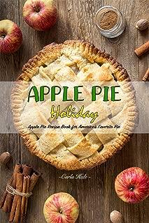 Apple Pie Holiday: Apple Pie Recipe Book for America's Favorite Pie