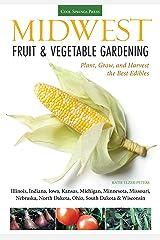 Midwest Fruit & Vegetable Gardening: Plant, Grow, and Harvest the Best Edibles - Illinois, Indiana, Iowa, Kansas, Michigan, Minnesota, Missouri, Nebraska, North Dakota, Ohio, South Dakota, & Wisconsin Paperback
