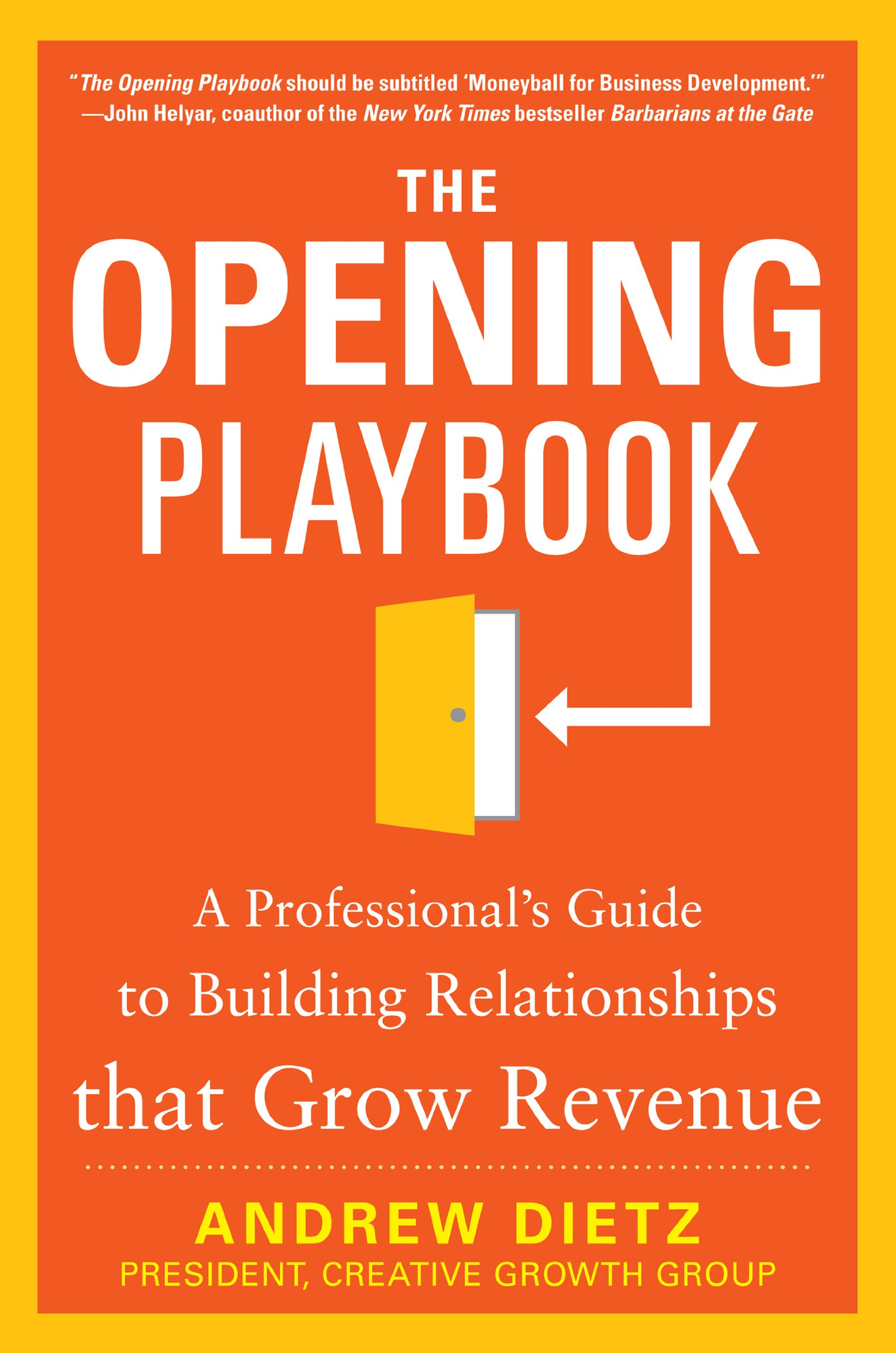 The Opening Playbook: A Professional's Guide to Building Relationships that Grow Revenue: A Professional's Guide to Building Relationships That Grow Revenue