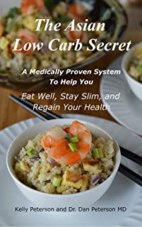 The Asian Low Carb Secret: A Medically Proven System to Help You Eat Well, Stay Slim and Regain Your Health