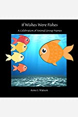 If Wishes Were Fishes: A Celebration of Animal Group Names Kindle Edition