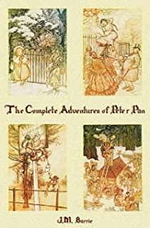 The Complete Adventures of Peter Pan (complete and Unabridged) Includes: The Little White Bird, Peter Pan in Kensington Ga...