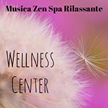 Wellness Center - Musica Zen Spa Rilassante per Esercizi Yoga Massoterapia Salute e Benessere con Suoni New Age Strumentali della Natura