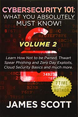 Cybersecurity 101: What You Absolutely Must Know! - Volume 2: Learn JavaScript Threat Basics, USB Attacks, Easy Steps to Strong Cybersecurity, Defense ... Against Data Exfiltration and much more!