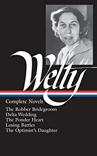 Eudora Welty : Complete Novels: The Robber Bridegroom, Delta Wedding, The Ponder Heart, Losing Battles, The Optimist's Daughter (Library of America)