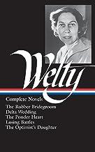 Eudora Welty : Complete Novels: The Robber Bridegroom, Delta Wedding, The Ponder Heart, Losing Battles, The Optimist's Dau...