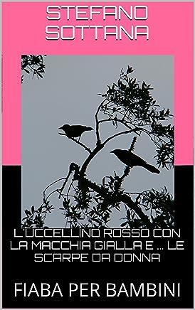 LUCCELLINO ROSSO CON LA MACCHIA GIALLA E ... LE SCARPE DA DONNA: FIABA PER BAMBINI