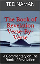 The Book of Revelation Verse-By-Verse: A Commentary on The Book of Revelation