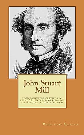 John Stuart Mill: Apontamentos críticos às relações entre propriedade, liberdade e poder político