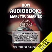 How Audiobooks Make You Smarter: 7 Little Known Ways Audiobooks Can Boost Memory Capacity and Increase Intelligence