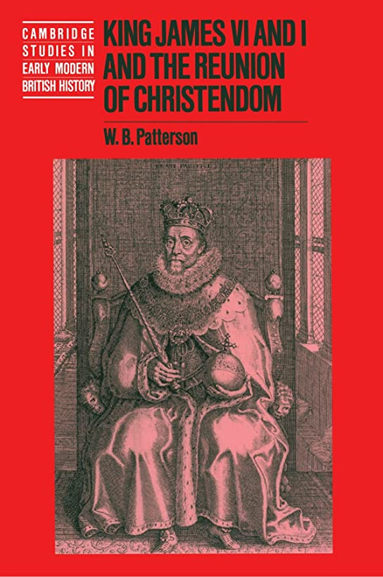 King James VI and I and the Reunion of Christendom (Cambridge Studies in Early Modern British History)
