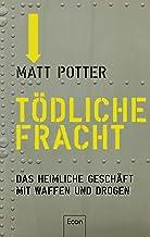 Tödliche Fracht: Das heimliche Geschäft mit Waffen und Drogen (German Edition)