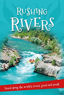 It's All About... Rushing Rivers: Everything You Want to Know about Rivers Great and Small in One Amazing Book