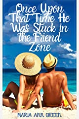 Once Upon That Time He Was Stuck In the Friend Zone Kindle Edition