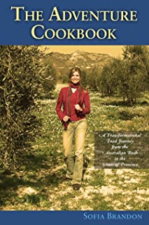 The Adventure Cookbook: A Transformational Food Journey from the Australian Bush to the Vines of Provence