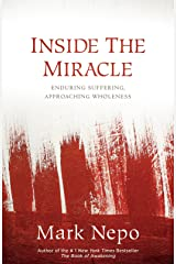 Inside the Miracle: Enduring Suffering, Approaching Wholeness Kindle Edition
