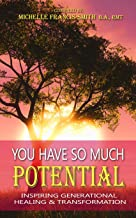 You Have So Much Potential: Inspiring Generational Healing & Transformation