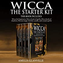Wicca: The Starter Kit: This Book Includes: Wicca for Beginners, Wicca Book of Spells, Wicca Book of Shadows, Wiccan Magic...
