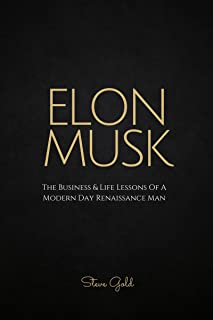 Elon Musk: The Business & Life Lessons Of A Modern Day Renaissance Man (Elon Musk, Tesla, SpaceX, Elon Musk Biography, Musk book, Ashlee Vance, Elon Musk ... Elon Musk Lessons) (English Edition)