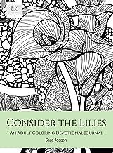 Consider the Lilies: An Adult Coloring Devotional Journal (1) (Bible & Art, Book)