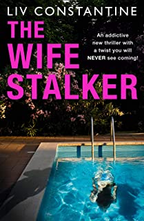 The Wife Stalker: An addictive new psychological crime thriller with a twist you will NEVER see coming!